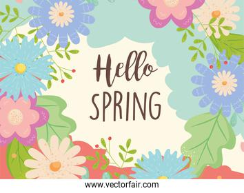 Hello spring with flowers and leaves card vector design