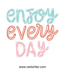 enjoy every day lettering